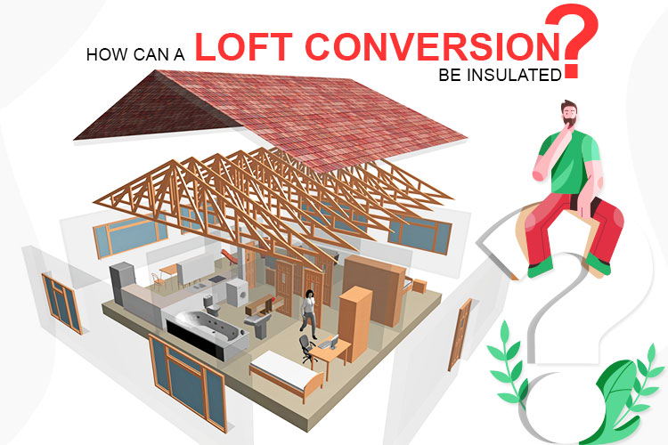 How Can a Loft Conversion Be Insulated