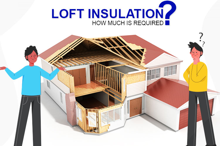 Loft Insulation – How Much Is Required?